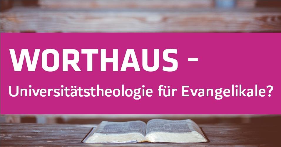 Worthaus – Universitätstheologie für Evangelikale?
