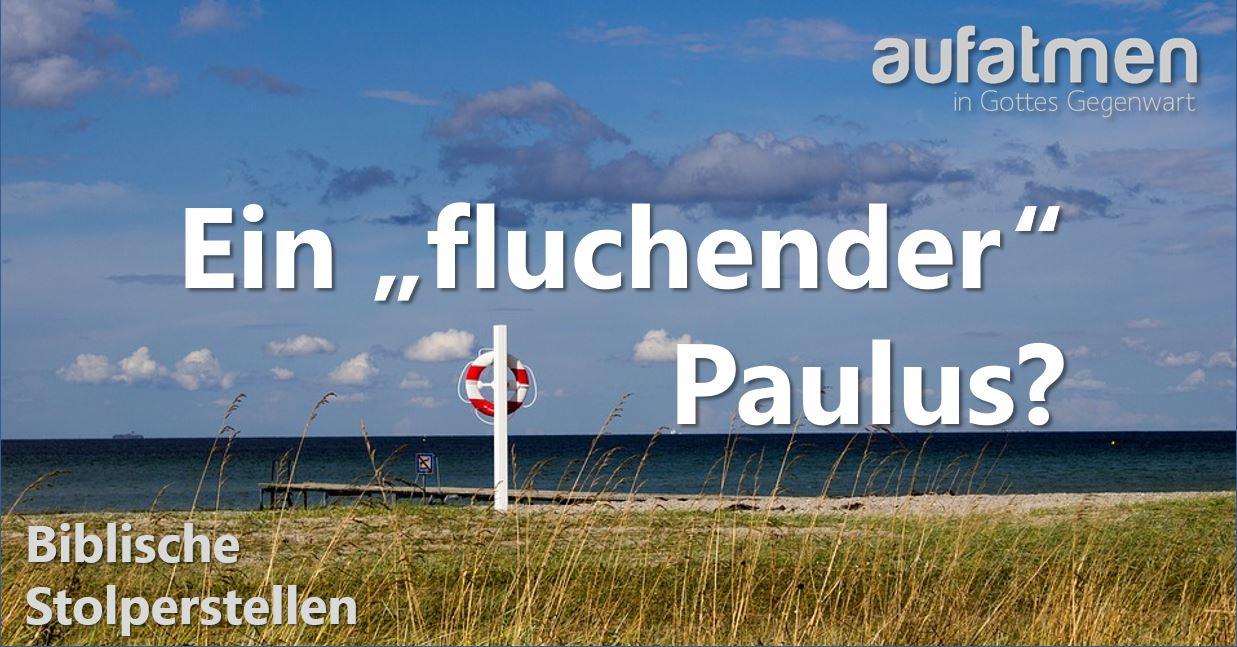 """Biblische Stolperstellen: Ein """"fluchender"""" Paulus?"""