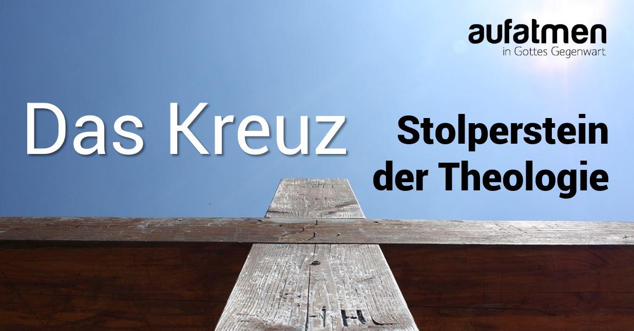 Das Kreuz – Stolperstein der Theologie