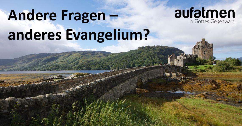 Andere Fragen – anderes Evangelium?