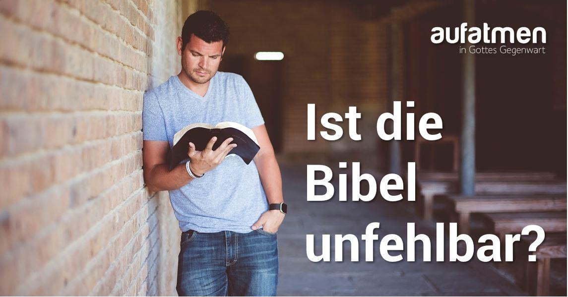 Ist die Bibel unfehlbar?