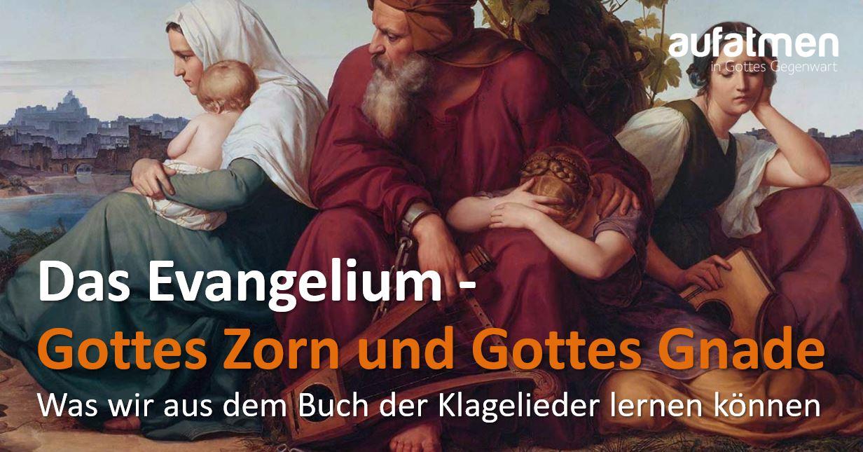 Das Evangelium: Gottes Zorn und Gottes Gnade