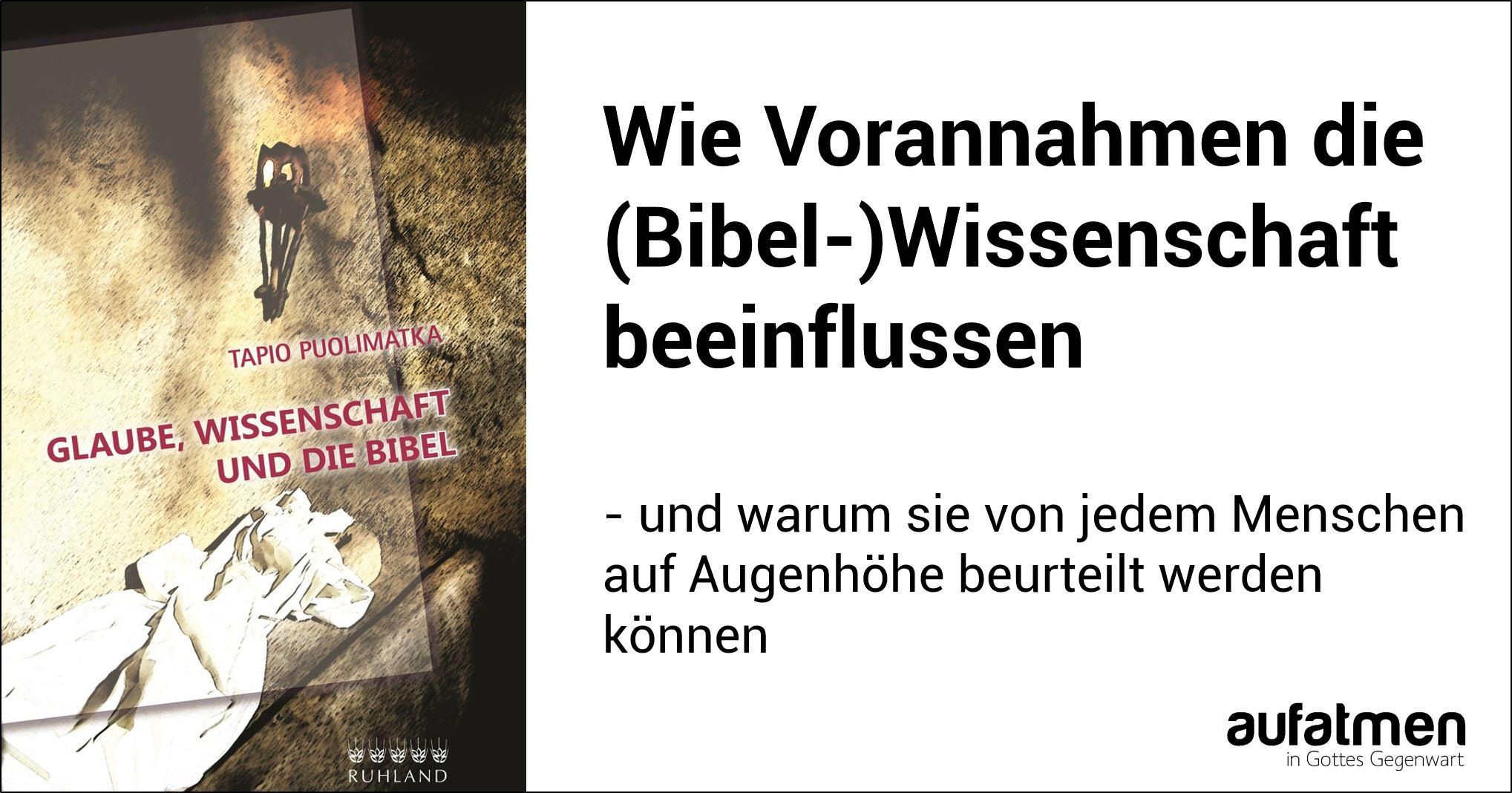 Wie Vorannahmen die (Bibel-)Wissenschaft beeinflussen