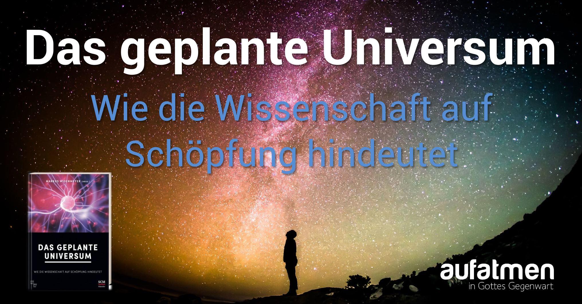 Das geplante Universum – Wie die Wissenschaft auf Schöpfung hindeutet